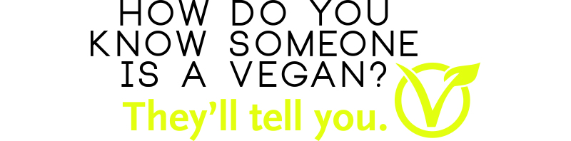 How Do you Know Someone's a Vegan?