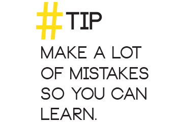 Make a lot of mistakes so you can learn