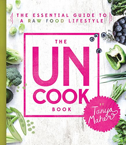 The Uncook Book The Essential Guide To A Raw Food Lifestyle 0