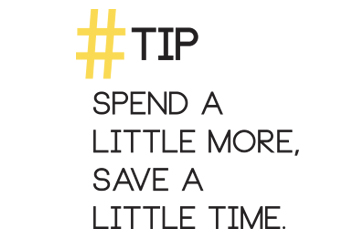 Tip: Spend A Little More, Save A Little Time